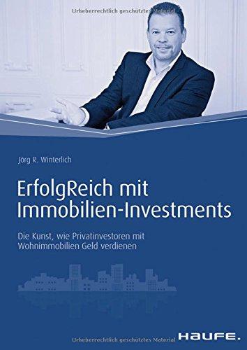 Haufe Fachbuch: ErfolgReich mit Immobilien-Investments: Die Kunst, wie Privatinvestoren mit Wohnimmobilien Geld verdienen