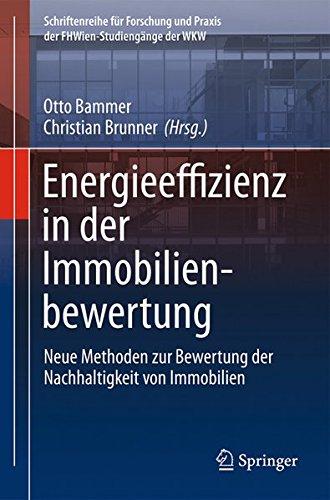 Energieeffizienz in der Immobilienbewertung: Neue Methoden zur Bewertung der Nachhaltigkeit von Immobilien (Schriftenreihe für Forschung und Praxis der FHWien-Studiengänge der WKW)