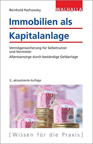Immobilien als Kapitalanlage: Vermögenssicherung für Selbstnutzer und Vermieter; Altersvorsorge durch beständige Geldanlage