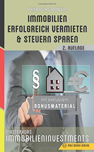 Immobilien erfolgreich vermieten und Steuern sparen: Masterkurs Immobilieninvestments