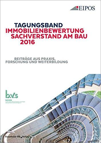 Tagungsband der EIPOS-Sachverständigentage Immobilienbewertung und Sachverstand am Bau 2016: Tagungsband zur Tagung am 23. und 24. Juni 2016. Beiträge aus Praxis, Forschung und Weiterbildung.