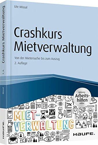 Crashkurs Mietverwaltung – inkl. Arbeitshilfen online: Von der Mietersuche bis zum Auszug (Haufe Fachbuch)