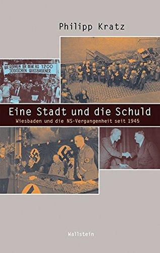 Eine Stadt und die Schuld: Wiesbaden und die NS-Vergangenheit seit 1945 (Beiträge zur Geschichte des 20. Jahrhunderts)