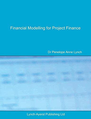Financial Modelling for Project Finance: Pre-financial close cashflow modelling in Excel (Lac Finance Texts, Band 1)