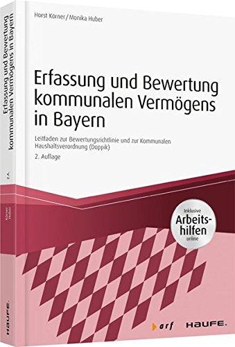 Erfassung und Bewertung kommunalen Vermögens in Bayern - inkl. Arbeitshilfen online: Leitfaden zur Bewertungsrichtlinie und zur Kommunalen Haushaltsverordnung (Doppik) (Haufe Fachpraxis)
